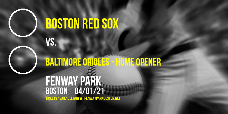 Boston Red Sox vs. Baltimore Orioles - Home Opener at Fenway Park
